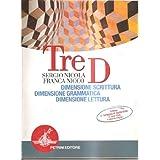 Tre D. Dimensione scrittura, dimensione grammatica, dimensione lettura. Per le Scuole superiori
