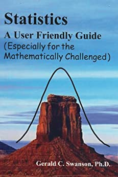 Statistics A User Friendly Guide (Especially for the Mathematically Challenged) (English Edition) de [Swanson Ph.D., Gerald C.]