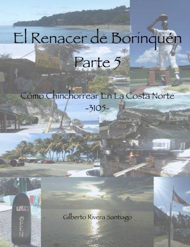 El Renacer de Borinquen Parte 5: Como Chinchorrear En La Costa Norte 3105: Volume 5 por Gilberto Rivera Santiago