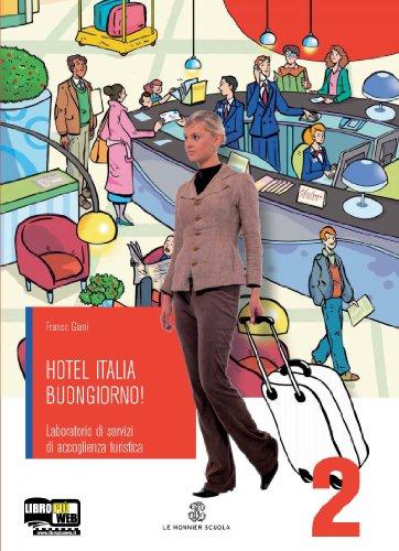 Hotel Italia buongiorno. Laboratorio di ricevimento. Con espansione online. Per gli Ist. professionali alberghieri: 2