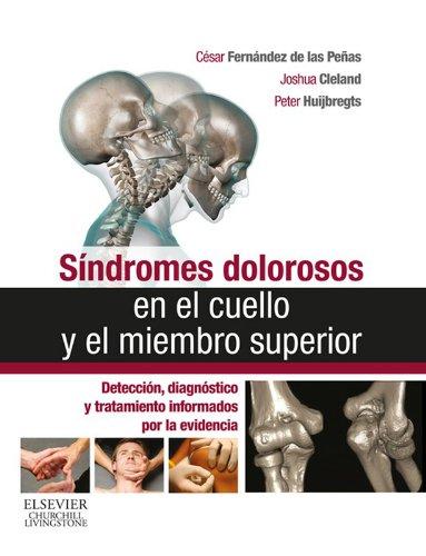 Síndromes dolorosos en el cuello y el miembro superior: Detección, diagnóstico y tratamiento informados por la evidencia por Cesar Fernandez de las Penas