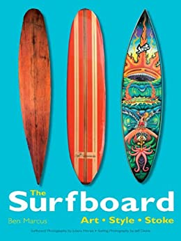 The Surfboard: Art, Style, Stoke by [Marcus, Ben, Linden, Gary]