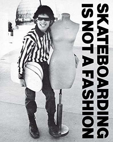 Skateboarding is Not a Fashion The Illustrated History of Skateboard Apparel