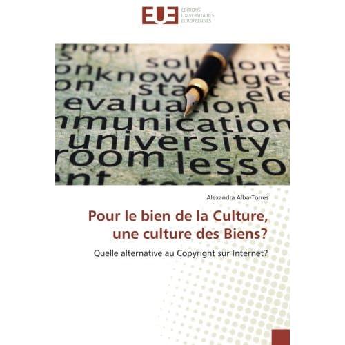 Pour le bien de la Culture, une culture des Biens?: Quelle alternative au Copyright sur Internet?