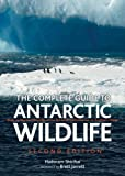 The Complete Guide to Antarctic Wildlife: Birds and Marine Mammals of the Antarctic Continent and the Southern Ocean
