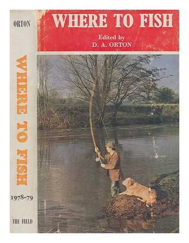 Where to fish : 'The Field' guide to the fishing in rivers and lakes. 1978-1979 : 77th ed. / edited by D.A. Orton