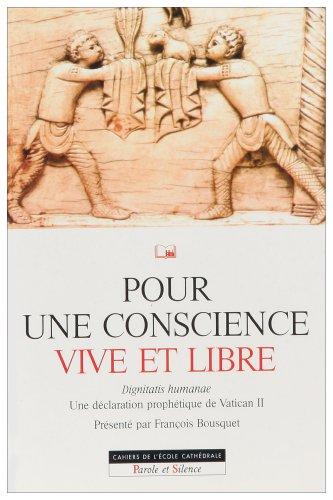 Pour une conscience vive et libre : Dignitatis humanae, Une déclaration prophétique du Concile Vatican II par François Bousquet
