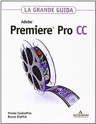 Adobe Premiere Pro CC. La grande guida