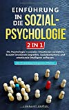 Einführung in die Sozialpsychologie - 2 in 1: Die Psychologie in sozialen Situationen verstehen. Soziale Emotionen begreifen, Sozialkompetenz und ... - mit 25 sozialpsychologischen Effekten