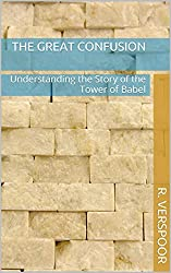 The Great Confusion: Understanding the Story of the Tower of Babel (Understanding Scripture Book 5) (English Edition)