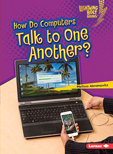 How Do Computers Talk to One Another? (Lightning Bolt Books: Our Digital World)