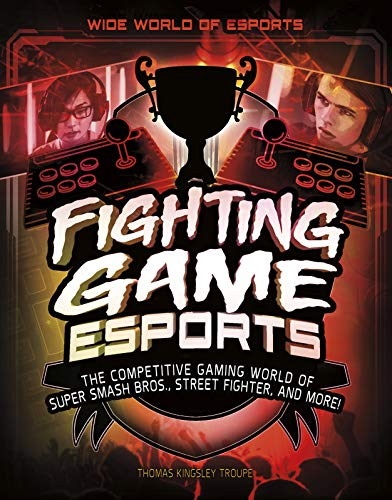 Fighting Game Esports: The Competitive Gaming World of Super Smash Bros., Street Fighter, and More! (Wide World of Esports) (Street Fighter X Tekken Super)