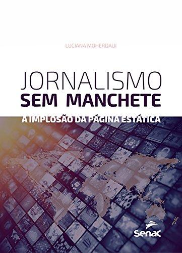 Jornalismo sem manchete: a implosão da página estática (Portuguese Edition) por Luciana Moherdaui