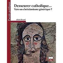 Demeurer catholique... : Vers un christianisme générique ?