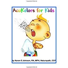 AcuKolors for Kids: Complete Color Healing on the Acupoints for Children's Illlnesses