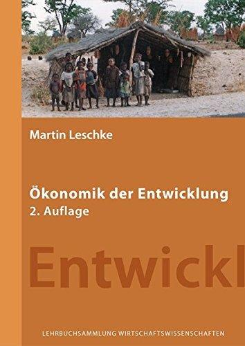 Ökonomik der Entwicklung: Eine Einführung aus institutionenökonomischer Sicht (Lehrbuchsammlung Wirtschaftswissenschaften) by Martin Leschke (2015-04-14)