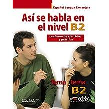 Tema a tema / B2 - Así se habla en nivel B2: Cuaderno de ejercicios y práctica (Métodos - Jóvenes Y Adultos - Tema A Tema - Así Se Habla)