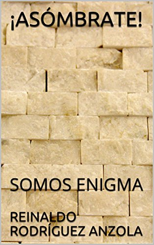 Descargar Libro ¡ASÓMBRATE!: SOMOS ENIGMA Prólogo de Jorge Portilla de REINALDO RODRÍGUEZ ANZOLA