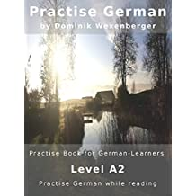 Practise German: Practise-book for German learners: Level A2 - Practise German while reading (German Edition)