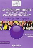 Psychomotricité au service de l'enfant : Notions et applications pédagogiques