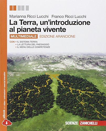 La Terra, un'introduzione al pianeta vivente. Volume unico. Per le Scuole superiori. Con espansione online