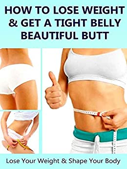 How to Lose Weight And Get a Tight Belly and Beautiful Butt (English Edition) von [Wilson, A.E]