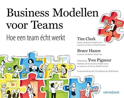 Business Modellen voor Teams: hoe een organisatie cht werkt en hoe iedereen daarin past