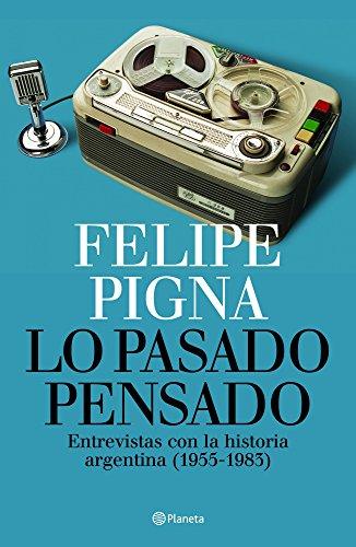 Lo pasado pensado por Felipe Pigna