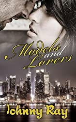 MODELS AND LOVERS, A MODERN DAY ROMANCE (The Fashion World Romance series Book 1)
