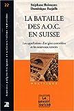 La bataille des A.O.C. en Suisse - Les appellations d'origine contrôlées et les nouveaux terroirs