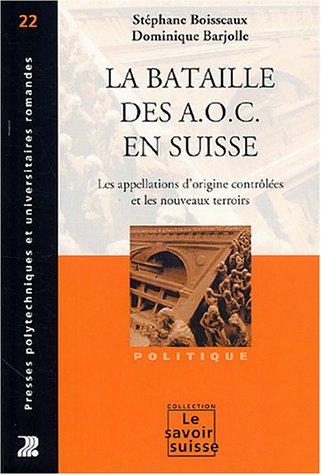 La bataille des A.O.C. en Suisse: Les appellations d'origine contrôlées et les nouveaux terroirs par Stéphane Boisseaux, Dominique Barjolle