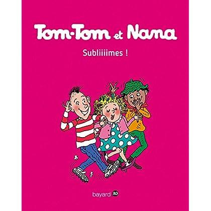 Tom-Tom et Nana, Tome 32: Subliiimes !