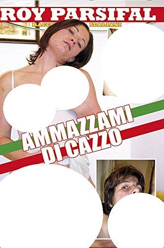 Ammazzami Di Cazzo - Kill Me Whit Cock (Roy Parsifal)