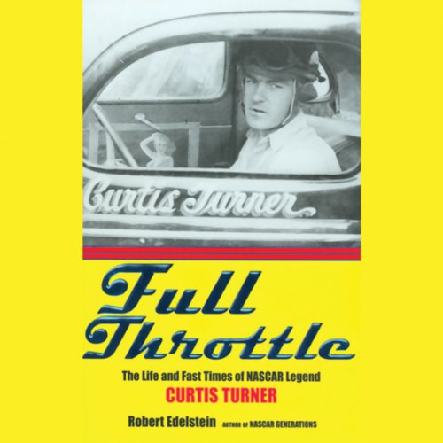 Full Throttle: The Life and Fast Times of NASCAR Legend Curtis Turner -