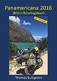 Panamericana 2016: (M)ein Reisetagebuch - Thomas Buttgereit