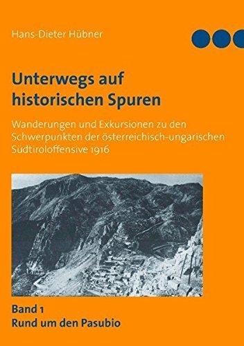 Unterwegs auf historischen Spuren: Wanderungen und Exkursionen zu den Schwerpunkten der österreichisch-ungarischen Südtiroloffensive 1916 by Hans D Hübner (2010-07-19)