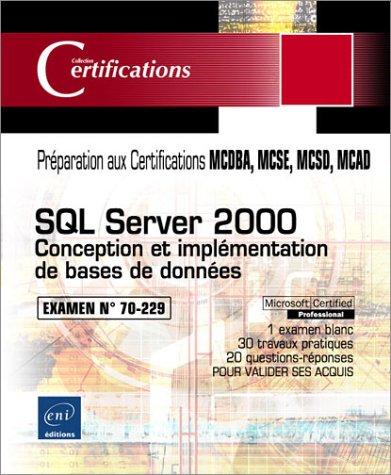 SQL Server 2000 Examen N° 70-229 : Conception et implémentation de bases de données (1Cédérom)