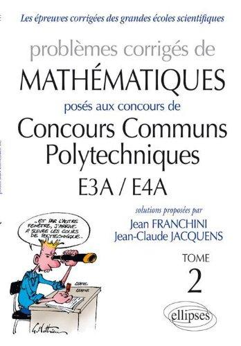 Problèmes de Mathématiques Posés aux Concours Ccp-Ea3/Ea4 Toutes Filières 2010-2011 Tome 2