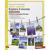 Libro visuale esplora il mondo. Con e-book. Con espansione online. Per le Scuole superiori: 1
