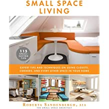 Small Space Living: Expert Tips and Techniques on Using Closets, Corners, and Every Other Space in Your Home (English Edition)