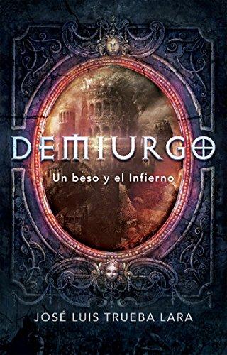 Demiurgo: Un beso y el Infierno por José Luis Trueba Lara