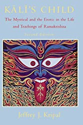 Kali's Child: The Mystical and the Erotic in the Life and Teachings of Ramakrishna Second Edition