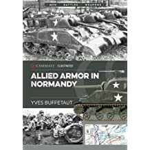 Allied Armor in Normandy: Allied and German Forces, 1944 (Casemate Illustrated)
