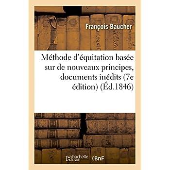 Méthode d'équitation basée sur de nouveaux principes : augmentée de documents inédits: de rapports officiels 7e édition