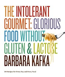 The Intolerant Gourmet: Glorious Food without Gluten and Lactose by Barbara Kafka (2011-11-10)
