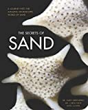 The Secrets of Sand: A Journey into the Amazing Microscopic World of Sand by Gary Greenberg (2015-10-22)