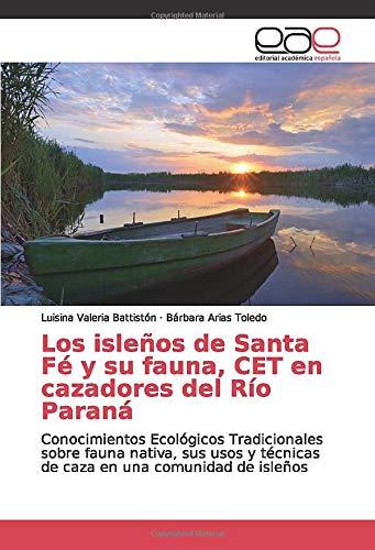 Los isleños de Santa Fé y su fauna, CET en cazadores del Río Paraná: Conocimientos Ecológicos Tradicionales sobre fauna nativa, sus usos y técnicas de caza en una comunidad de isleños