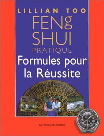 Feng Shui pratique. Formules pour la réussite