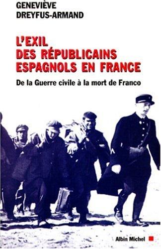 L'Exil des républicains espagnols en France. De la guerre civile à la mort de Franco