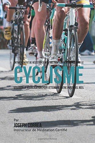 Entrainement de Resistance Mentale Non-Conventionnel pour le Cyclisme: Utiliser la Visualisation pour Atteindre Votre Potentiel Reel